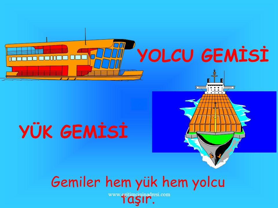 Gemiler hem yük hem yolcu taşır.