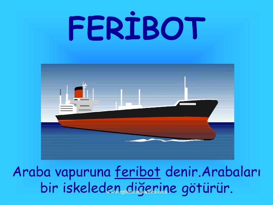 Araba vapuruna feribot denir.Arabaları bir iskeleden diğerine götürür.