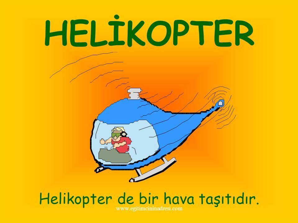 Helikopter de bir hava taşıtıdır.