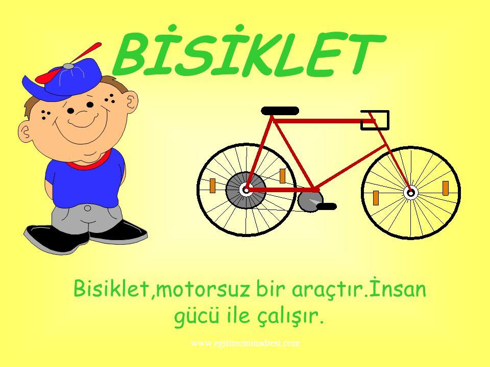 Bisiklet,motorsuz bir araçtır.İnsan gücü ile çalışır.
