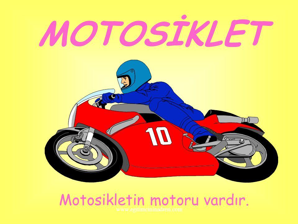 Motosikletin motoru vardır.