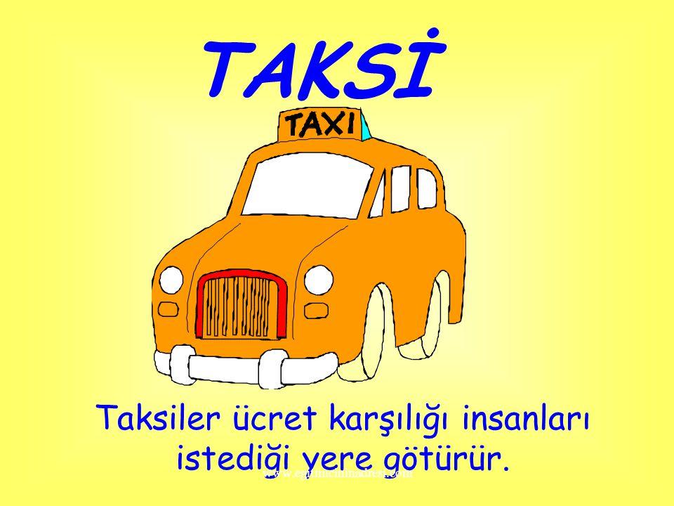 Taksiler ücret karşılığı insanları istediği yere götürür.
