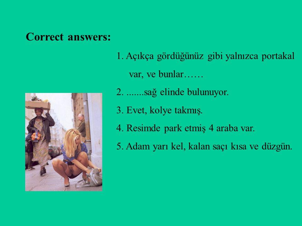 Correct answers: 1. Açıkça gördüğünüz gibi yalnızca portakal