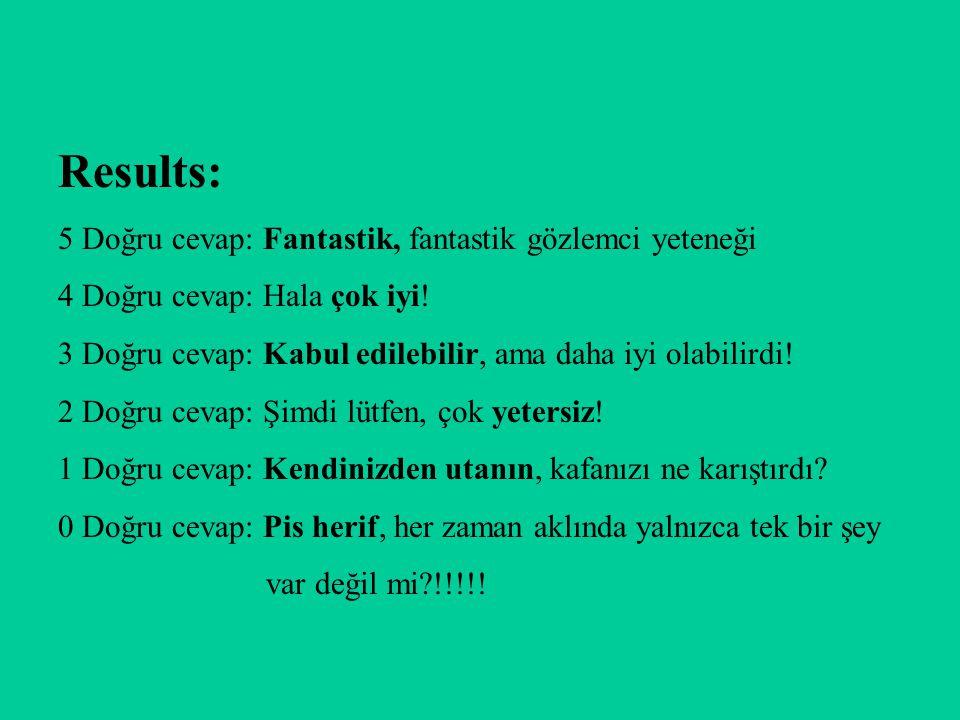Results: 5 Doğru cevap: Fantastik, fantastik gözlemci yeteneği