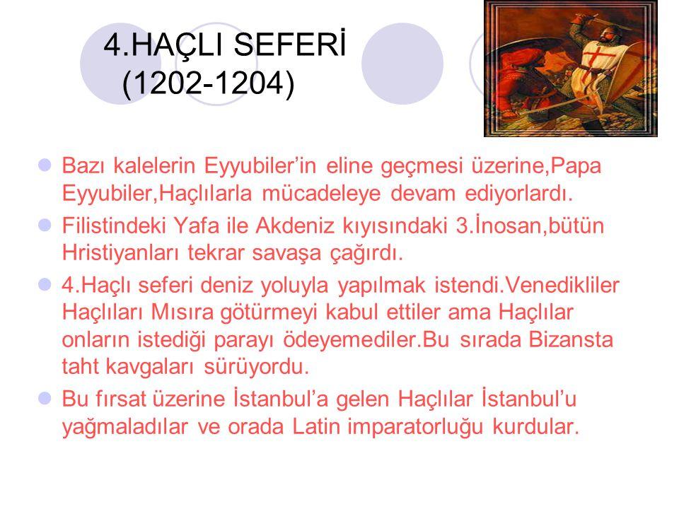 4.HAÇLI SEFERİ (1202-1204) Bazı kalelerin Eyyubiler'in eline geçmesi üzerine,Papa Eyyubiler,Haçlılarla mücadeleye devam ediyorlardı.
