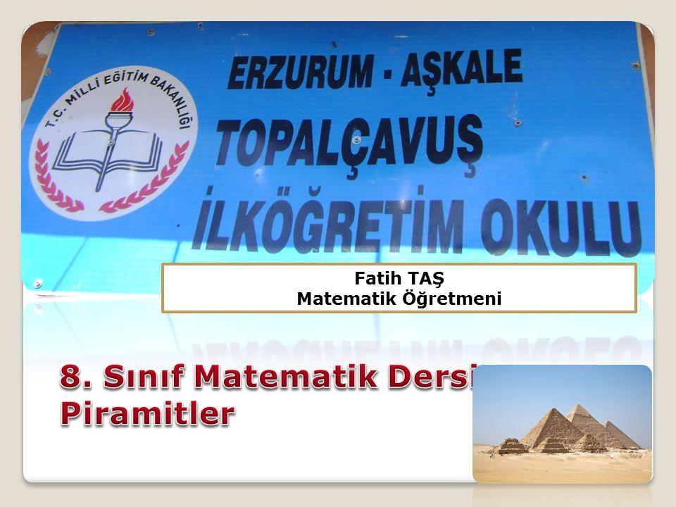 Fatih TAŞ Matematik Öğretmeni 8. Sınıf Matematik Dersi Piramitler