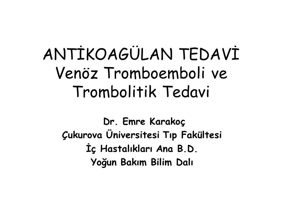 ANTİKOAGÜLAN TEDAVİ Venöz Tromboemboli ve Trombolitik Tedavi