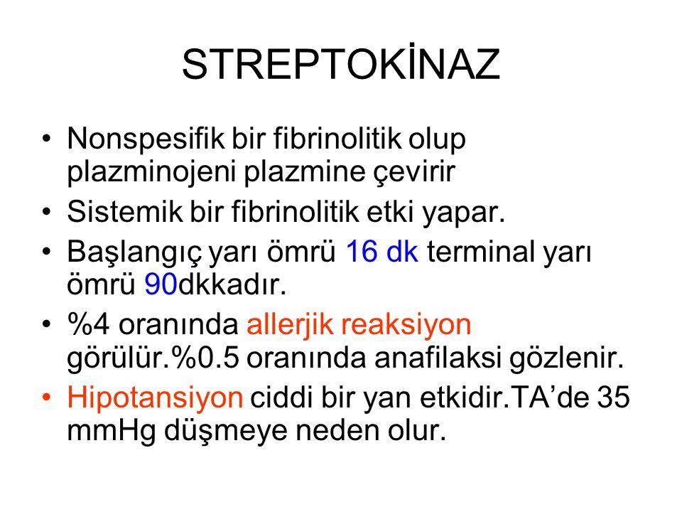 STREPTOKİNAZ Nonspesifik bir fibrinolitik olup plazminojeni plazmine çevirir. Sistemik bir fibrinolitik etki yapar.
