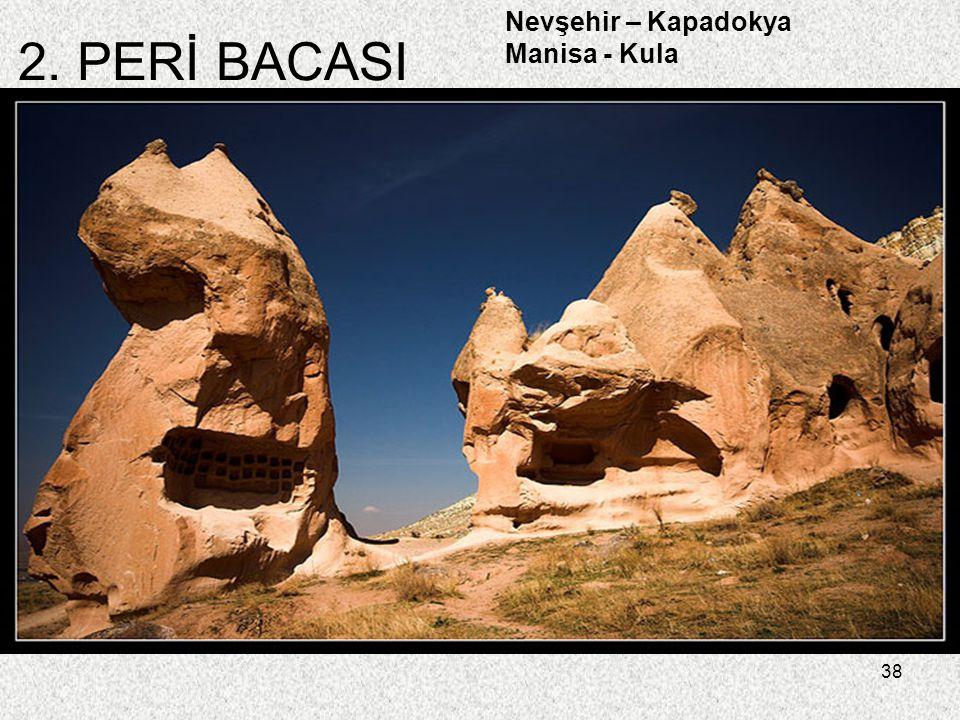 2. PERİ BACASI Nevşehir – Kapadokya Manisa - Kula