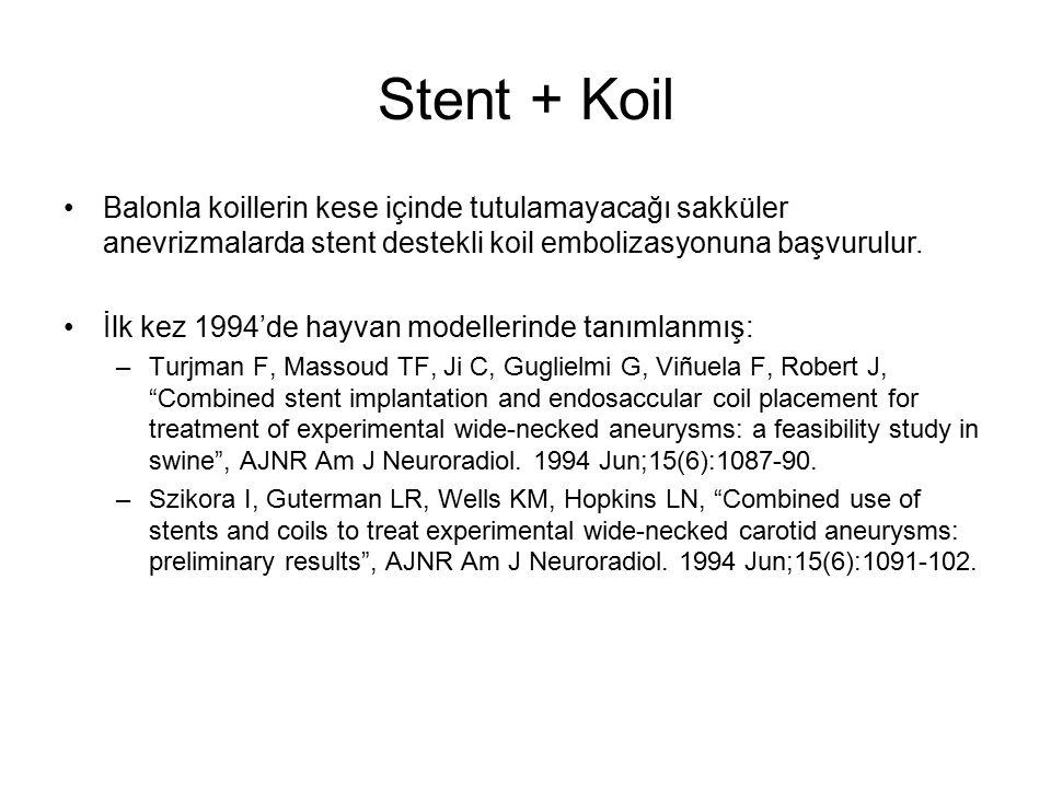 Stent + Koil Balonla koillerin kese içinde tutulamayacağı sakküler anevrizmalarda stent destekli koil embolizasyonuna başvurulur.