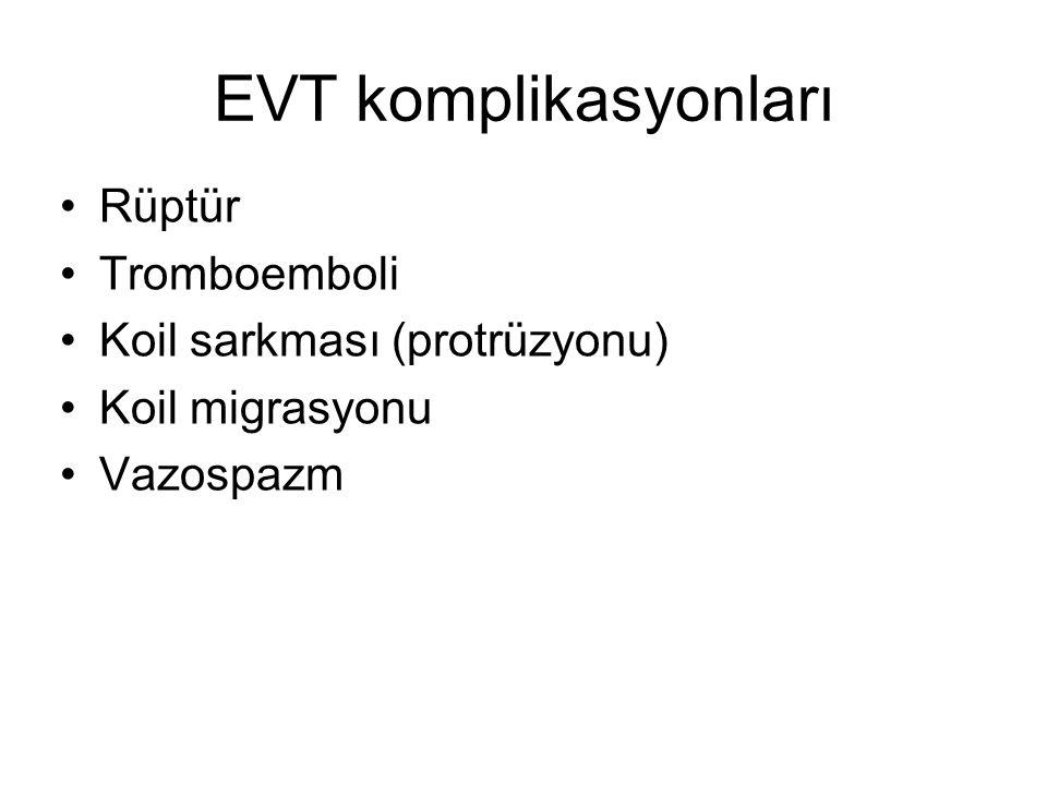 EVT komplikasyonları Rüptür Tromboemboli Koil sarkması (protrüzyonu)