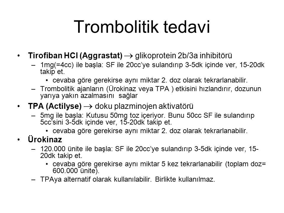 Trombolitik tedavi Tirofiban HCl (Aggrastat)  glikoprotein 2b/3a inhibitörü.