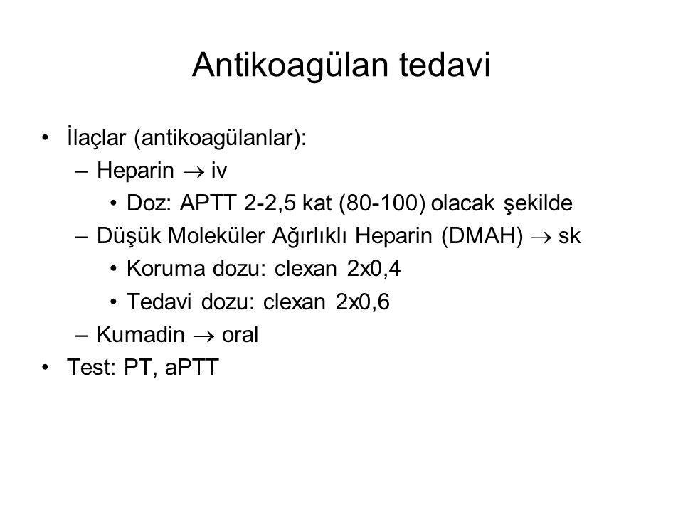 Antikoagülan tedavi İlaçlar (antikoagülanlar): Heparin  iv