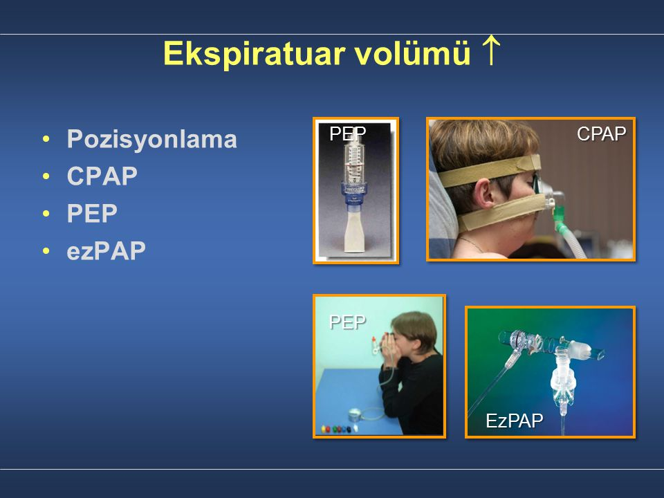 Ekspiratuar volümü  Pozisyonlama CPAP PEP ezPAP PEP CPAP PEP EzPAP