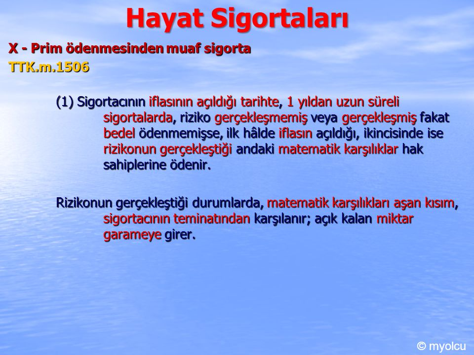 Hayat Sigortaları X - Prim ödenmesinden muaf sigorta TTK.m.1506