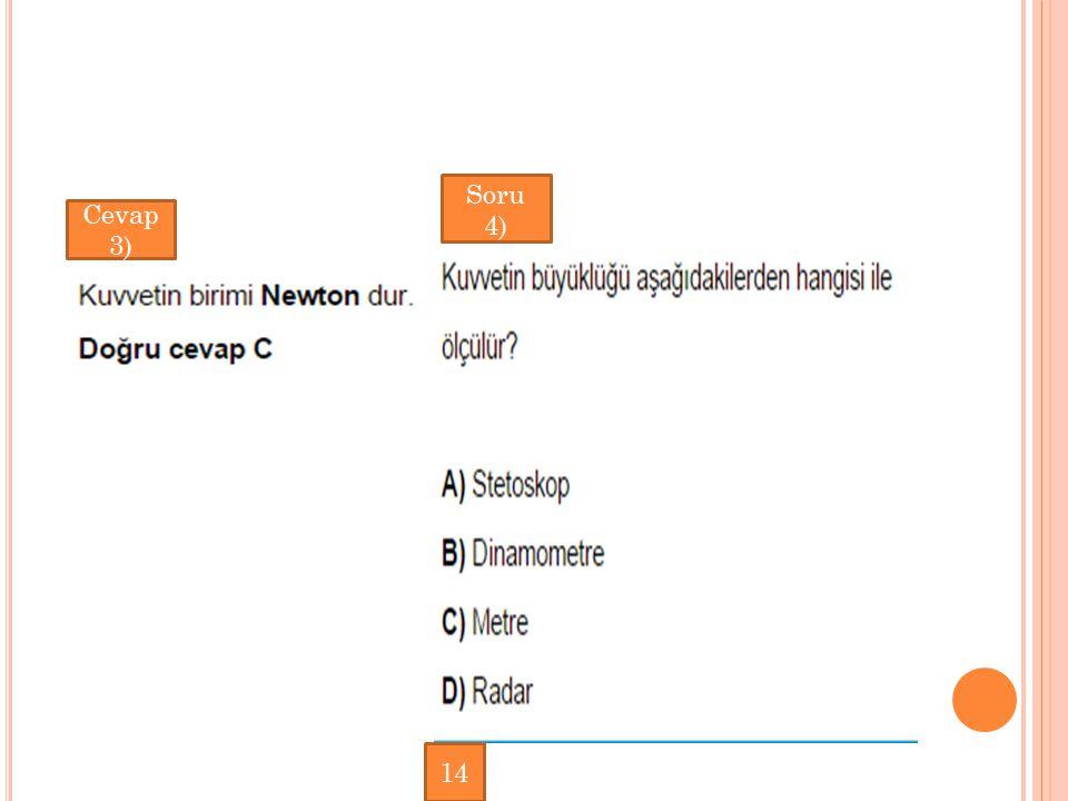 Soru 4) Cevap 3) 14