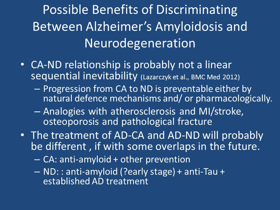 Possible Benefits of Discriminating Between Alzheimer's Amyloidosis and Neurodegeneration
