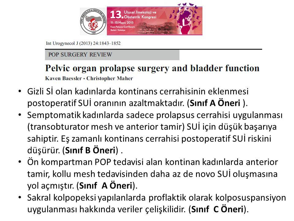 Gizli Sİ olan kadınlarda kontinans cerrahisinin eklenmesi postoperatif SUİ oranının azaltmaktadır. (Sınıf A Öneri ).