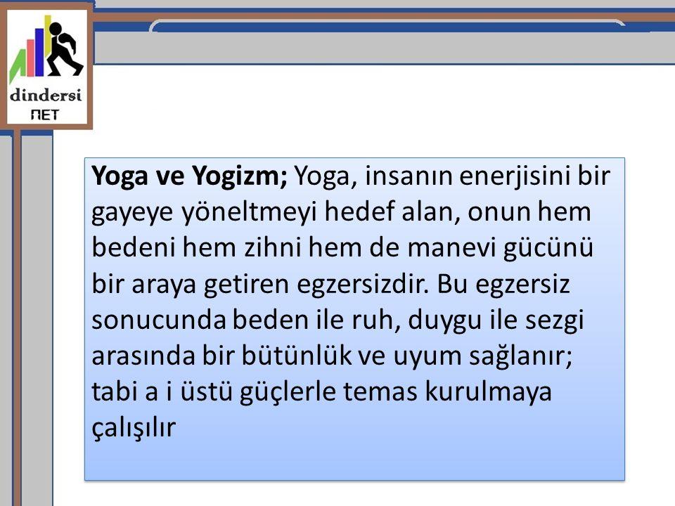 Yoga ve Yogizm; Yoga, insanın enerjisini bir gayeye yöneltmeyi hedef alan, onun hem bedeni hem zihni hem de manevi gücünü bir araya getiren egzersizdir.