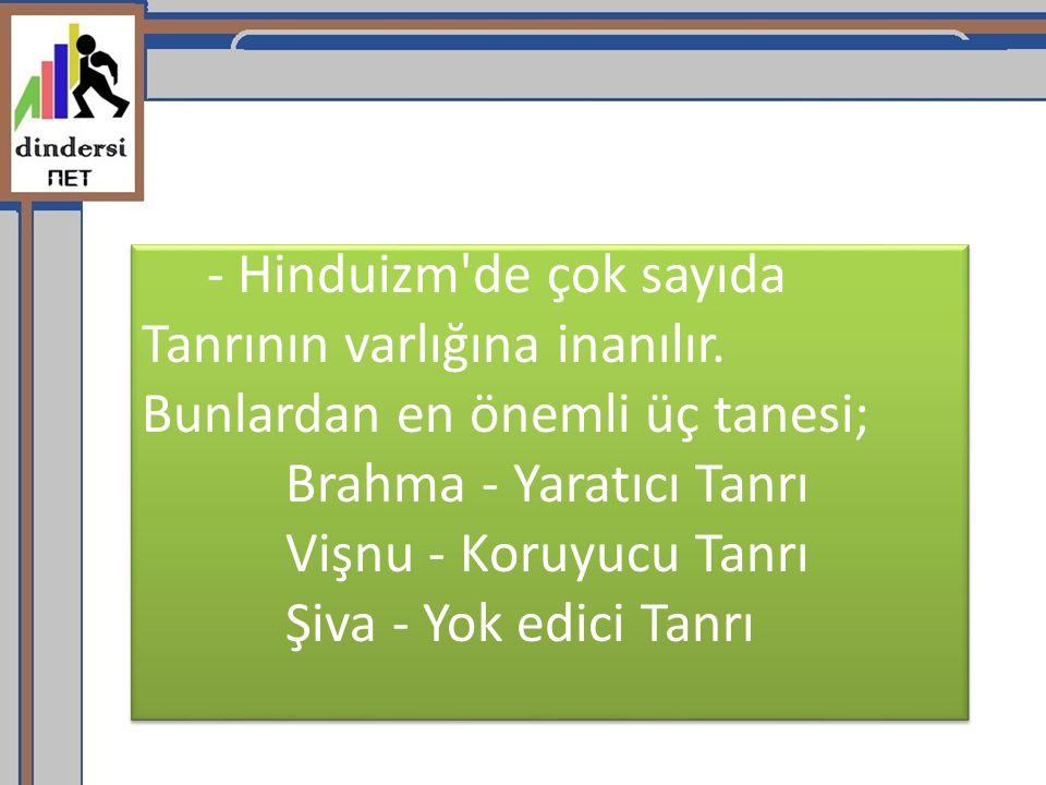 - Hinduizm de çok sayıda Tanrının varlığına inanılır