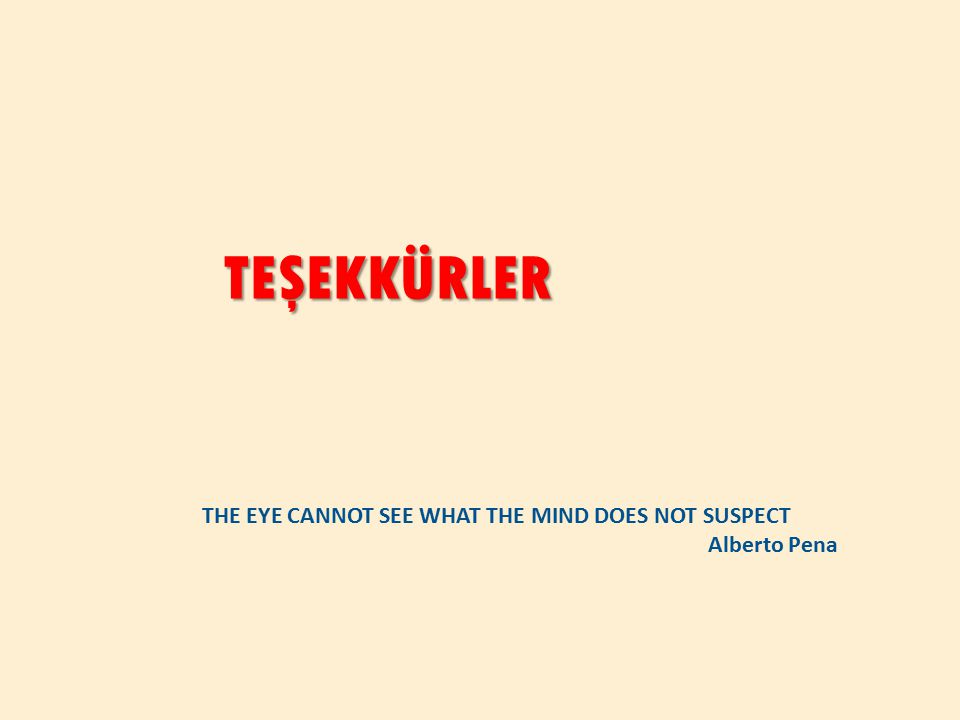 TEŞEKKÜRLER THE EYE CANNOT SEE WHAT THE MIND DOES NOT SUSPECT