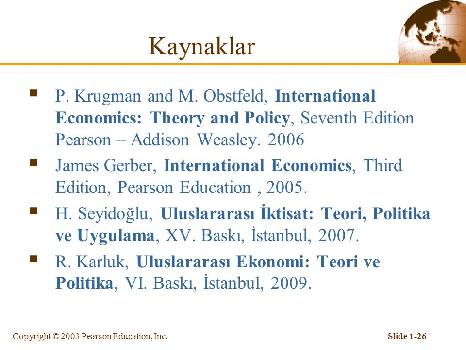 Kaynaklar P. Krugman and M. Obstfeld, International Economics: Theory and Policy, Seventh Edition Pearson – Addison Weasley. 2006.