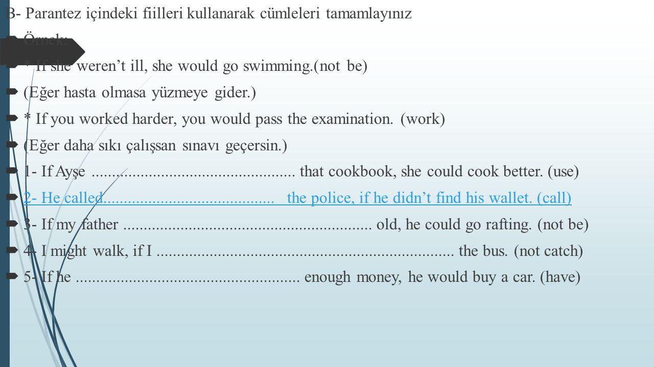 B- Parantez içindeki fiilleri kullanarak cümleleri tamamlayınız