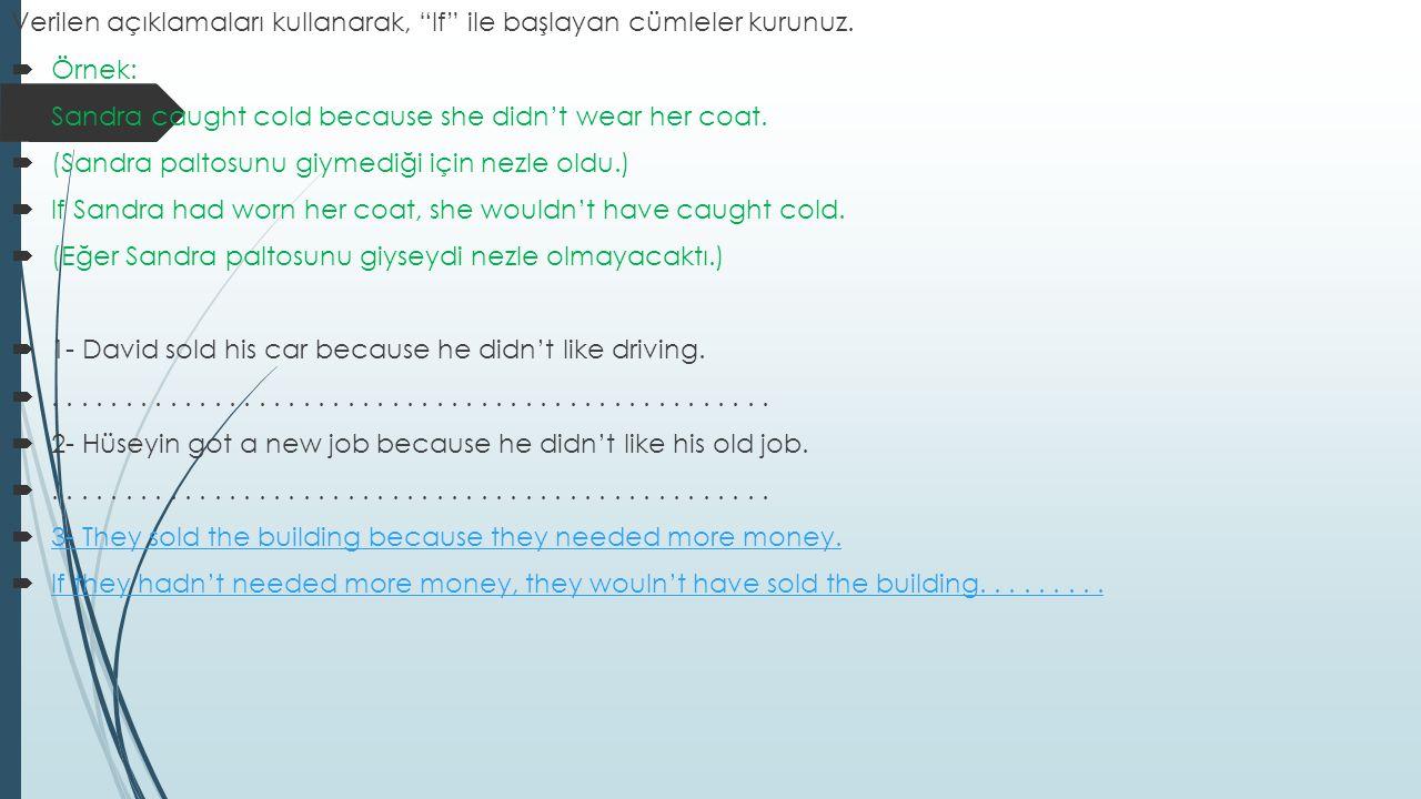 Verilen açıklamaları kullanarak, If ile başlayan cümleler kurunuz.