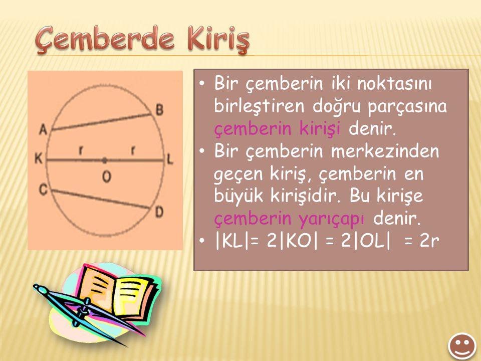 Çemberde Kiriş Bir çemberin iki noktasını birleştiren doğru parçasına çemberin kirişi denir.