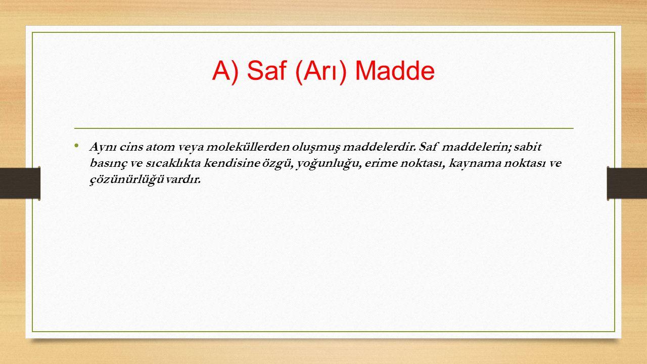 A) Saf (Arı) Madde