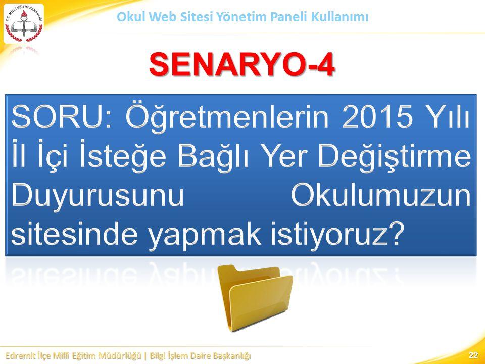 SENARYO-4 SORU: Öğretmenlerin 2015 Yılı İl İçi İsteğe Bağlı Yer Değiştirme Duyurusunu Okulumuzun sitesinde yapmak istiyoruz