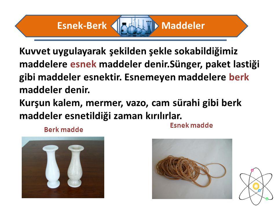 Esnek-Berk Maddeler.