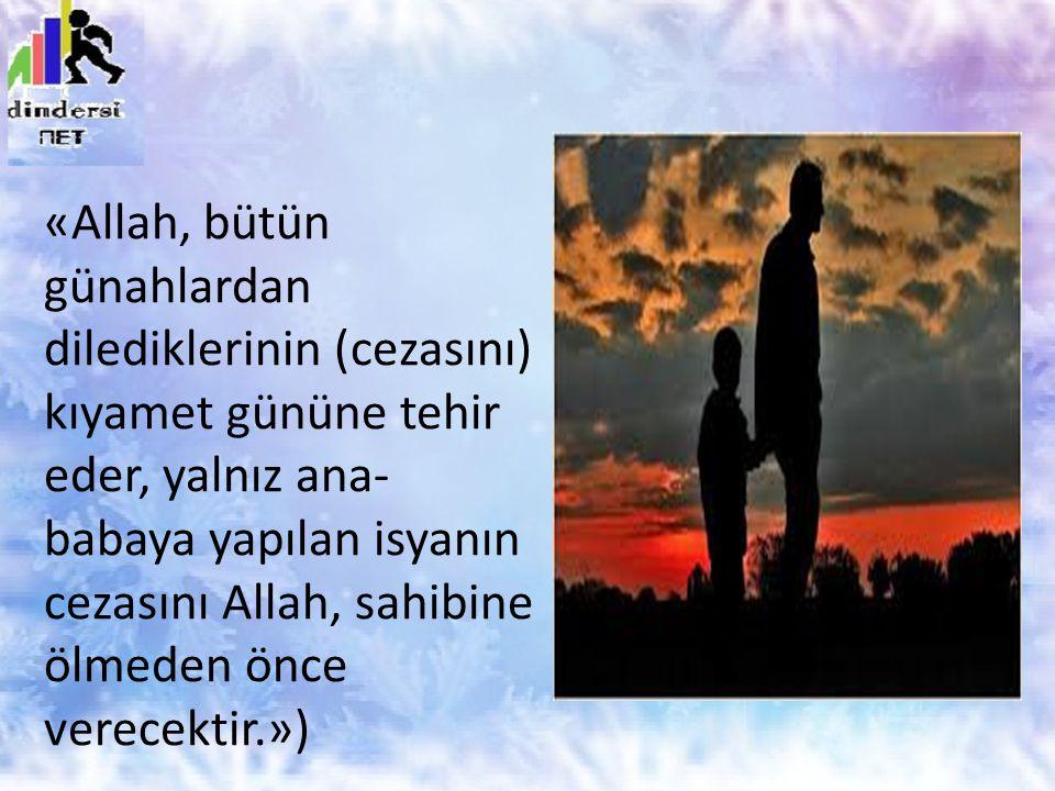 «Allah, bütün günahlardan dilediklerinin (cezasını) kıyamet gününe tehir eder, yalnız ana-babaya yapılan isyanın cezasını Allah, sahibine ölmeden önce verecektir.»)