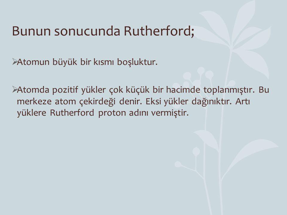 Bunun sonucunda Rutherford;