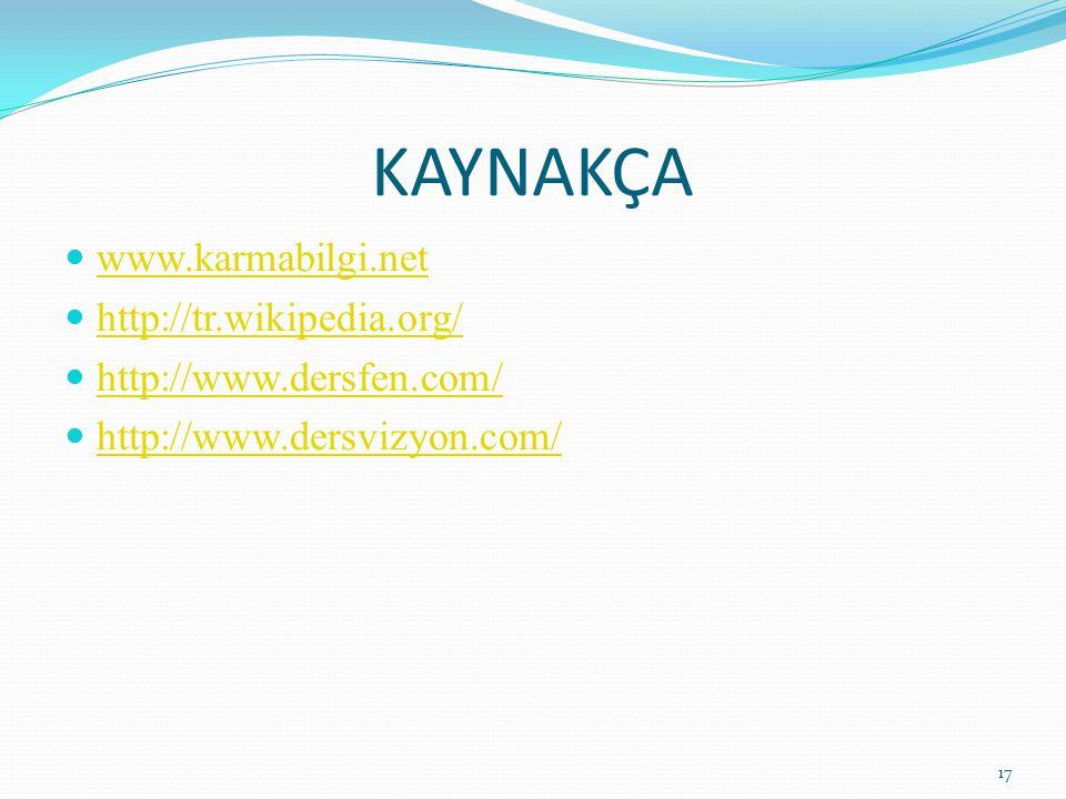 KAYNAKÇA www.karmabilgi.net http://tr.wikipedia.org/