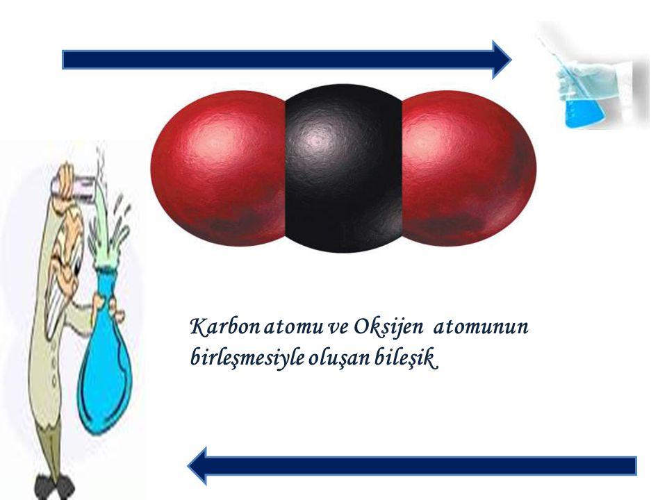Karbon atomu ve Oksijen atomunun birleşmesiyle oluşan bileşik