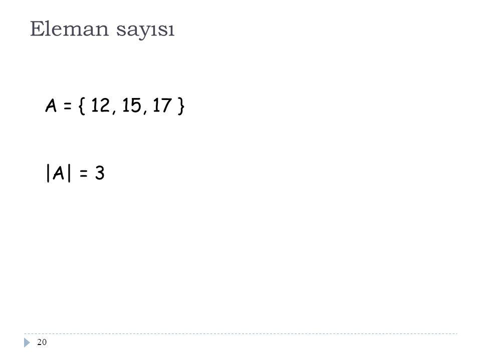 Eleman sayısı A = { 12, 15, 17 } |A| = 3