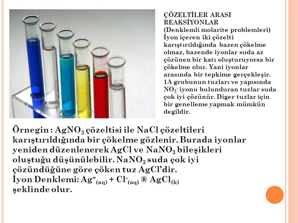 İyon Denklemi: Ag+(aq) + Cl-(aq) ® AgCl(k) şeklinde olur.