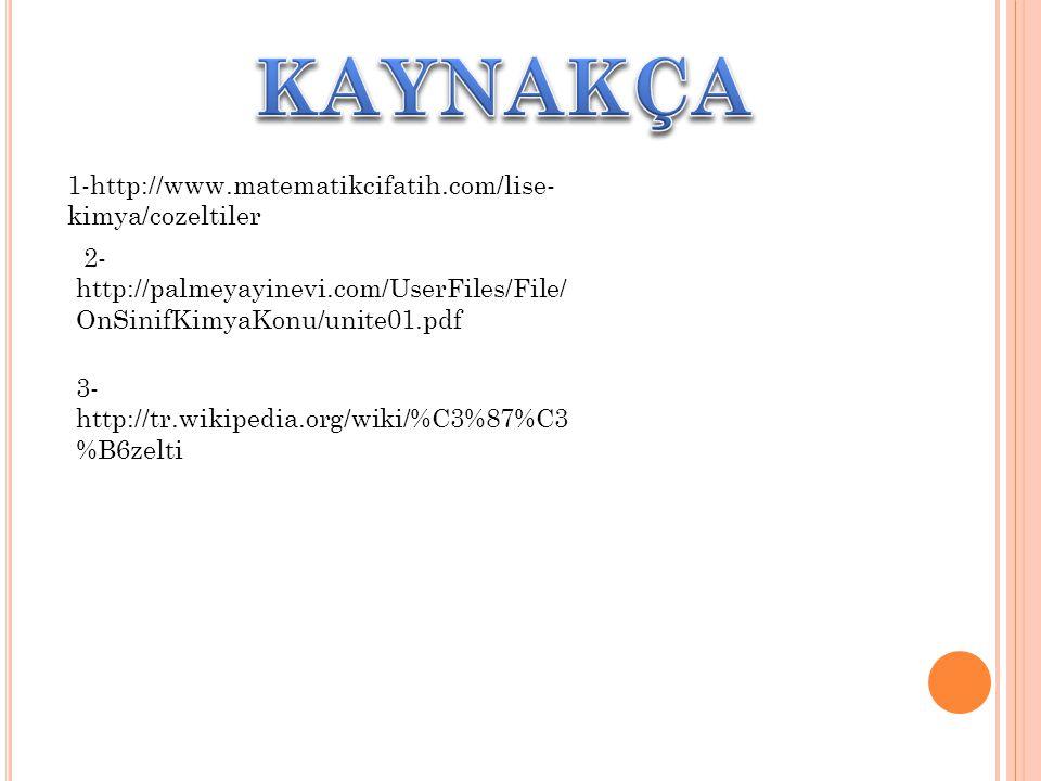 KAYNAKÇA 1-http://www.matematikcifatih.com/lise-kimya/cozeltiler