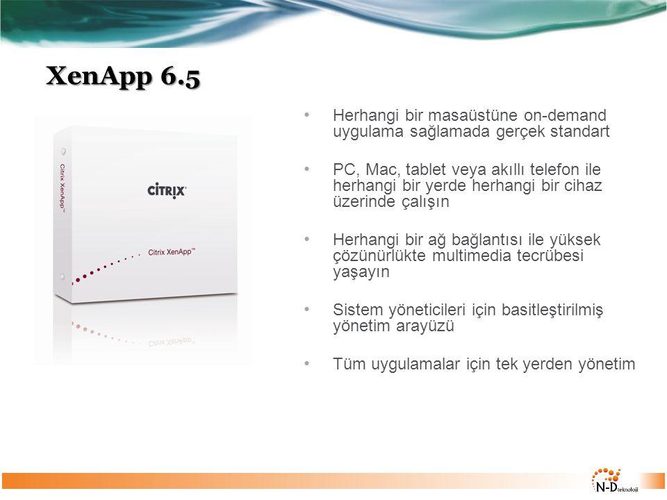 XenApp 6.5 Herhangi bir masaüstüne on-demand uygulama sağlamada gerçek standart.