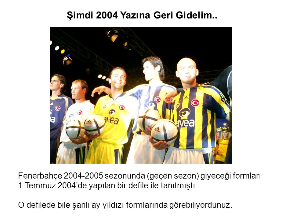 Şimdi 2004 Yazına Geri Gidelim..