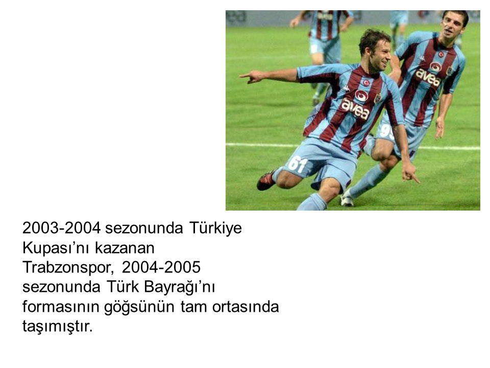 2003-2004 sezonunda Türkiye Kupası'nı kazanan. Trabzonspor, 2004-2005. sezonunda Türk Bayrağı'nı.