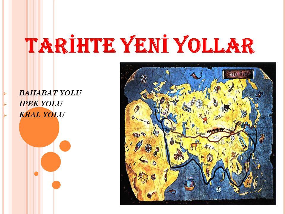BAHARAT YOLU İPEK YOLU KRAL YOLU