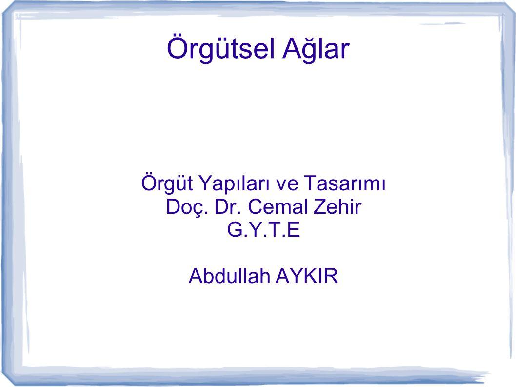 Örgüt Yapıları ve Tasarımı Doç. Dr. Cemal Zehir G.Y.T.E Abdullah AYKIR