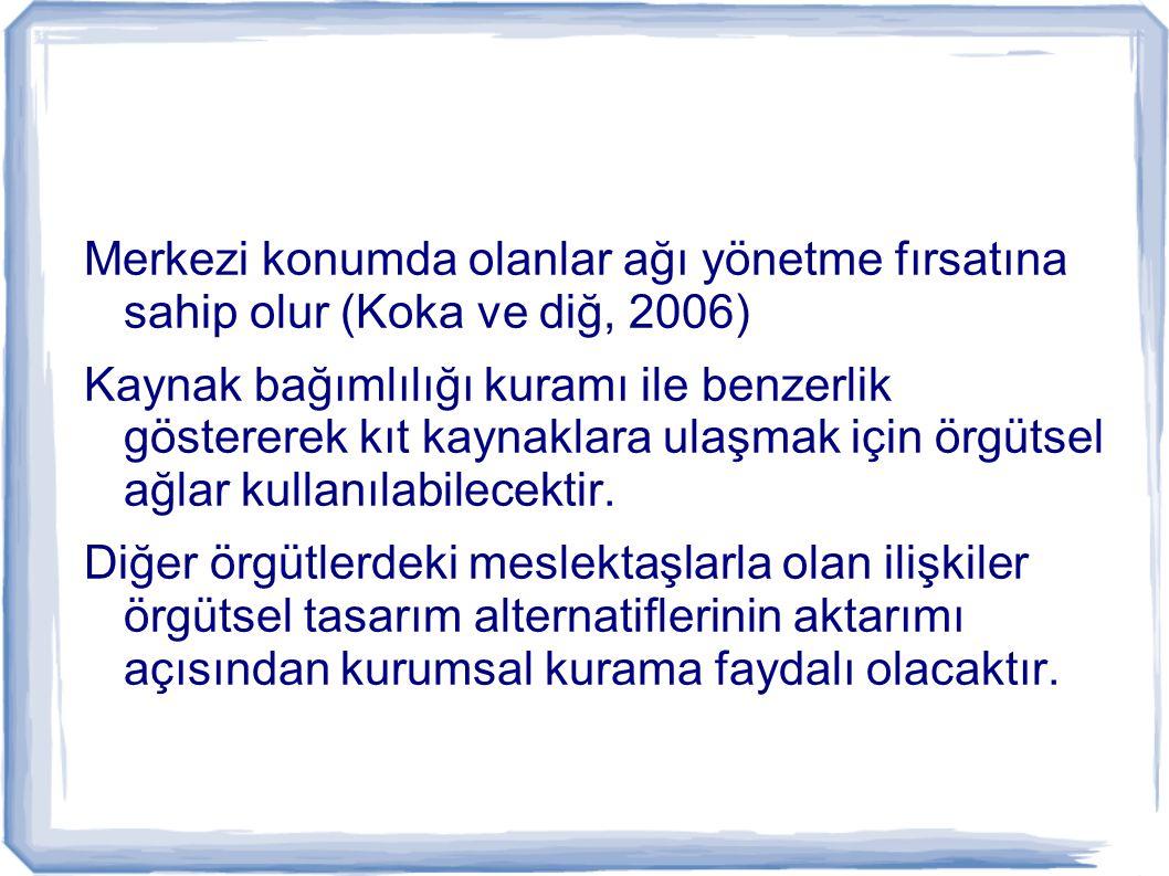 Merkezi konumda olanlar ağı yönetme fırsatına sahip olur (Koka ve diğ, 2006)