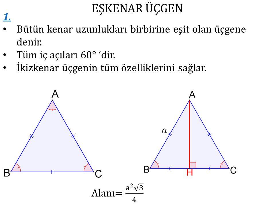 EŞKENAR ÜÇGEN 1. Bütün kenar uzunlukları birbirine eşit olan üçgene denir. Tüm iç açıları 60° 'dir.