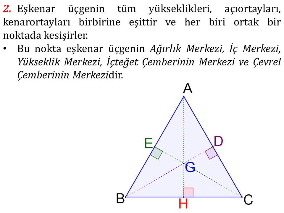 2. Eşkenar üçgenin tüm yükseklikleri, açıortayları, kenarortayları birbirine eşittir ve her biri ortak bir noktada kesişirler.