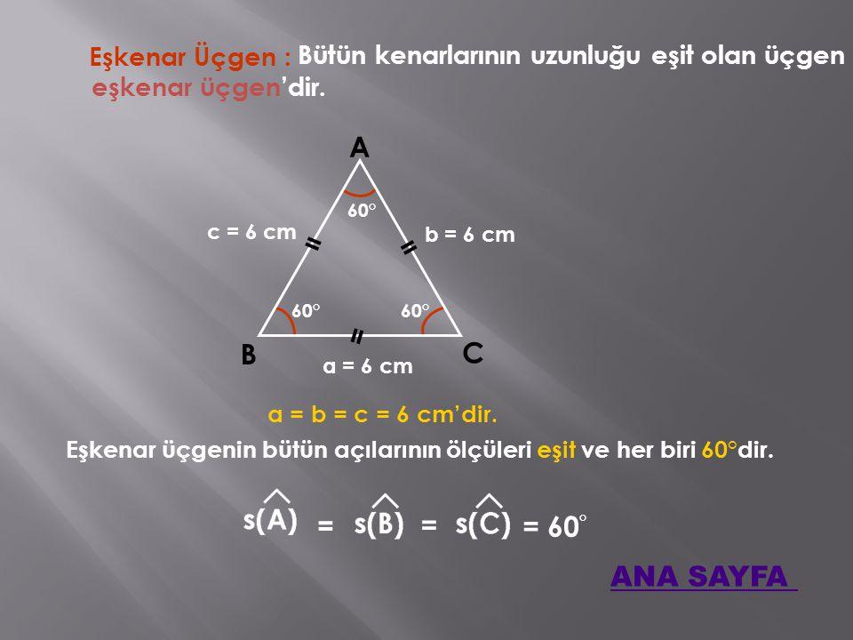 Eşkenar Üçgen : Bütün kenarlarının uzunluğu eşit olan üçgen. eşkenar üçgen'dir. A. 60° c = 6 cm.