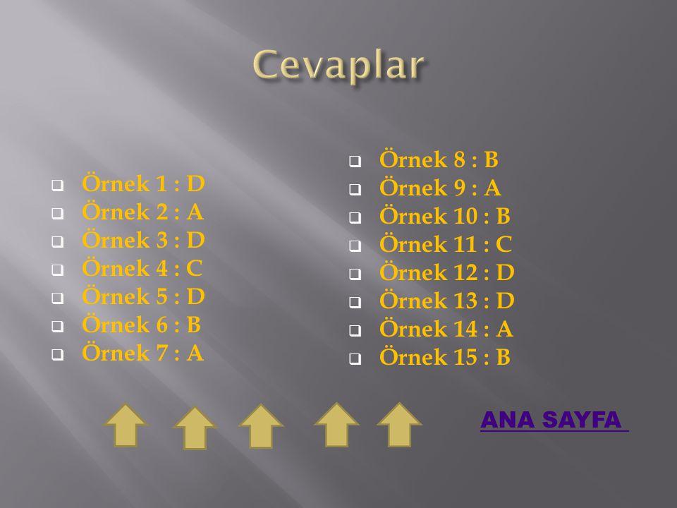 Cevaplar Örnek 8 : B Örnek 1 : D Örnek 9 : A Örnek 2 : A Örnek 10 : B