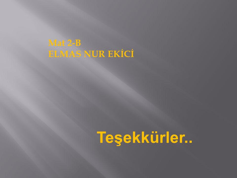 Mat 2-B ELMAS NUR EKİCİ Teşekkürler..